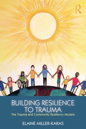 Building Resilience to Trauma The Trauma and Community Resiliency Models