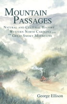 Mountain Passages: Natural and Cultural History of Western North Carolina and the Great Smoky Mountains by George Ellison