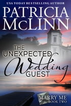 The Unexpected Wedding Guest (Marry Me Series) by Patricia McLinn