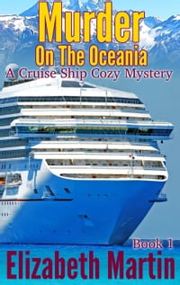 Murder On The Oceania - A Cruise Ship Cozy Mystery, Book 1: A Cruise Ship Cozy Mystery, #1