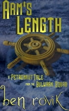 Arm's Length: A Petronaut Tale From The Bulwark Squad by Ben Rovik