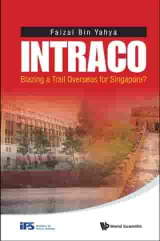 Intraco: Blazing A Trail Overseas For Singapore? by Faizal Bin Yahya