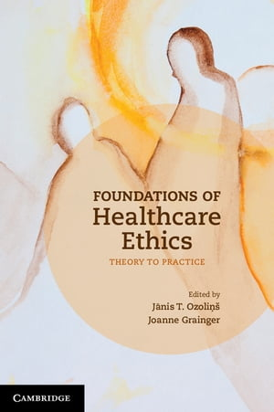 Foundations of Healthcare Ethics Theory to Practice