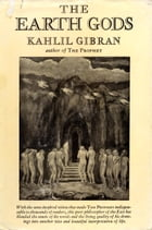 The Earth Gods by Kahlil Gibran