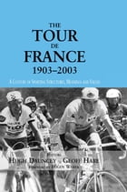 The Tour De France, 1903-2003: A Century of Sporting Structures, Meanings and Values by Hugh Dauncey