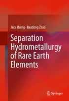 Separation Hydrometallurgy of Rare Earth Elements by Jack Zhang