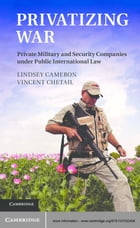 Privatizing War: Private Military and Security Companies under Public International Law