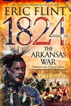 1824: The Arkansas War by Eric Flint