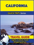 California Travel Guide (Quick Trips Series): Sights, Culture, Food, Shopping & Fun by Jody Swift