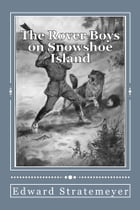 The Rover Boys on Snowshoe Island (Illustrated Edition) by Edward Stratemeyer
