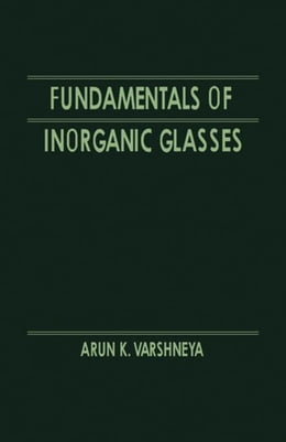 Book Fundamentals of Inorganic Glasses by Varshneya, Arun K.