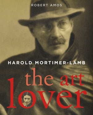 Harold Mortimer Lamb: The Art Lover by Robert Amos