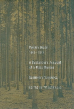 Book Ponary Diary, 1941-1943: A Bystander's Account of a Mass Murder by Kazimierz Sakowicz
