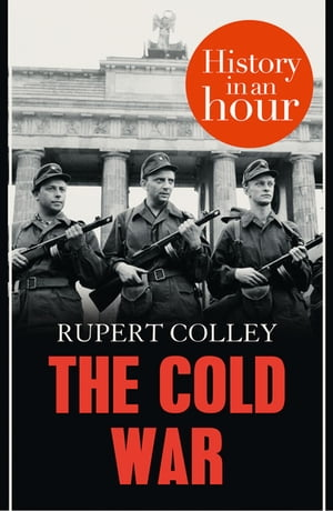 The Cold War: History in an Hour by Rupert Colley