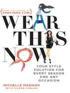 Wear This Now: Your Style Solution for Every Season and Any Occasion by Michelle Madhok