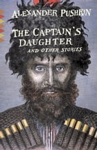 The Captain's Daughter: And Other Stories by Alexander Pushkin