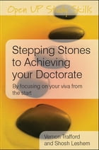 Stepping Stones To Achieving Your Doctorate: By Focusing On Your Viva From The Start by Vernon Trafford