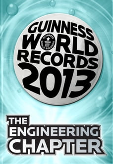 Guinness World Records 2013 Chapter: The Engineering Chapter