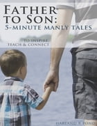 Father to Son: 5-Minute Manly Tales to Teach, Inspire and Connect by Harland Pond