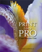 Print Like a Pro: A Digital Photographer's Guide by Jon Canfield