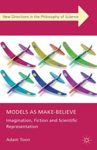 Models as Make-Believe: Imagination, Fiction and Scientific Representation