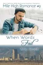 When Words Fail: Mile High Romance, #9 by Aria Grace
