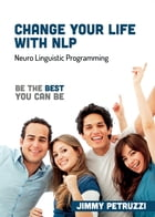 Change Your Life with NLP: Be The Best You Can Be by Jimmy Petruzzi