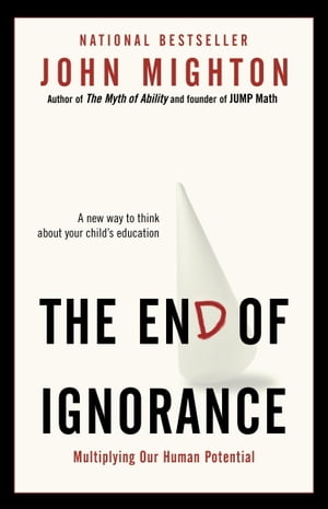 The End of Ignorance Multiplying Our Human Potential