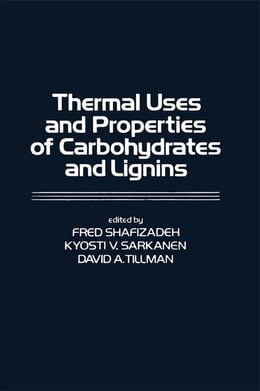 Book Thermal Uses and Properties of Carbohydrates and Lignins by Shafizadeh, Fred