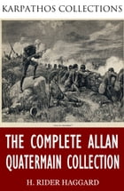 The Complete Allan Quatermain Collection by H. Rider Haggard