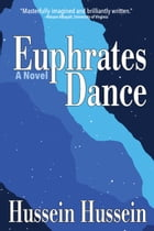 Euphrates Dance: A Novel by Hussein Hussein