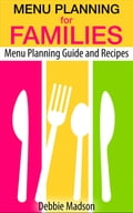 Menu Planning For Families: Menu Planning Guide and Recipes 4a2e5f1d-362f-4594-b652-4dd40607c93d