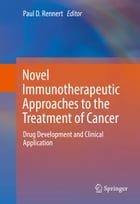 Novel Immunotherapeutic Approaches to the Treatment of Cancer: Drug Development and Clinical Application by Paul D. Rennert