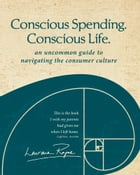 Conscious Spending. Conscious Life.: An uncommon guide to navigating the consumer culture by Laurana Rayne