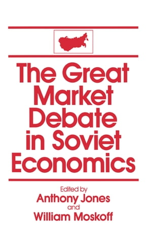 The Great Market Debate in Soviet Economics: An Anthology An Anthology