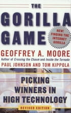 The Gorilla Game, Revised Edition: Picking Winners in High Technology by Geoffrey A. Moore
