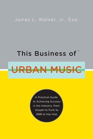 This Business of Urban Music A Practical Guide to Achieving Success in the Industry,  from Gospel to Funk to R &B to Hip-Hop