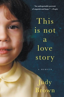 Book This Is Not a Love Story: A Memoir by Judy Brown