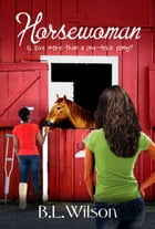 Horsewoman, Is Love More Than a One-trick Pony? by B.L Wilson