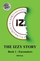 IZ~ The Izzy Story: Book 1 Encounters by Ddwlem