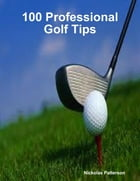 100 Professional Golf Tips by Nickolas Patterson