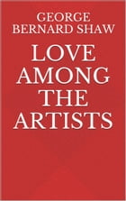 Love Among the Artists by George Bernard Shaw