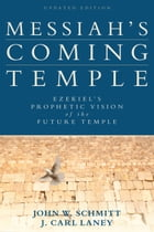 Messiah's Coming Temple: Ezekiel's Prophetic Vision of the Future Temple