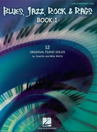 Blues, Jazz, Rock & Rags - Book 1 (Songbook): 12 Original Piano Solos - Late Elementary Level