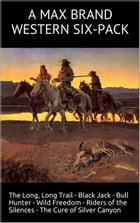 The Long, Long Trail: A Western Six-Pack by Max Brand