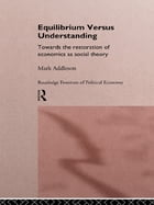 Equilibrium versus Understanding: Towards the Rehumanizing of Economics within Social Theory