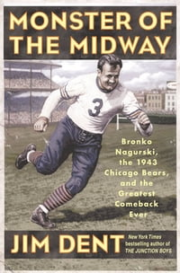 Monster of the Midway: Bronko Nagurski, the 1943 Chicago Bears, and the Greatest Comeback Ever