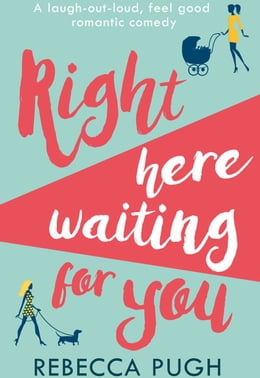 Book Right Here Waiting for You: The best laugh out loud romantic comedy for summer 2017 by Rebecca Pugh