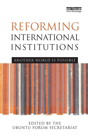 Reforming International Institutions Another World is Possible