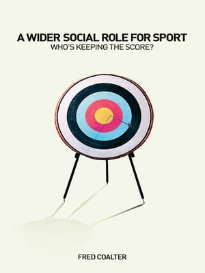 A Wider Social Role for Sport Who's Keeping the Score?